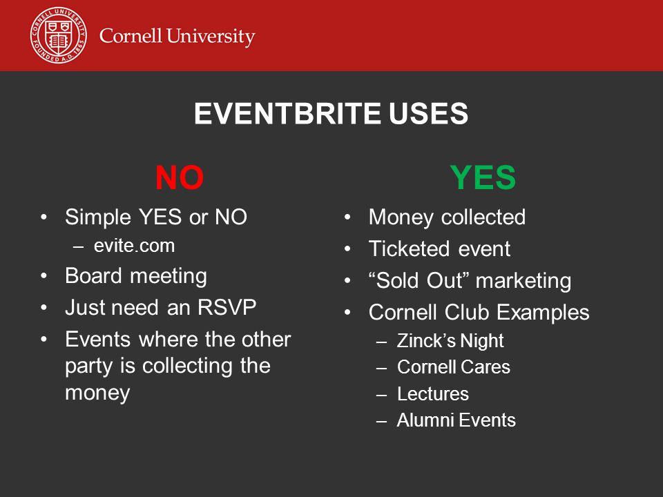 NO Simple YES or NO –evite.com Board meeting Just need an RSVP Events where the other party is collecting the money YES Money collected Ticketed event