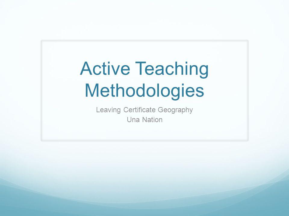 Active Teaching Methodologies Leaving Certificate Geography Una Nation