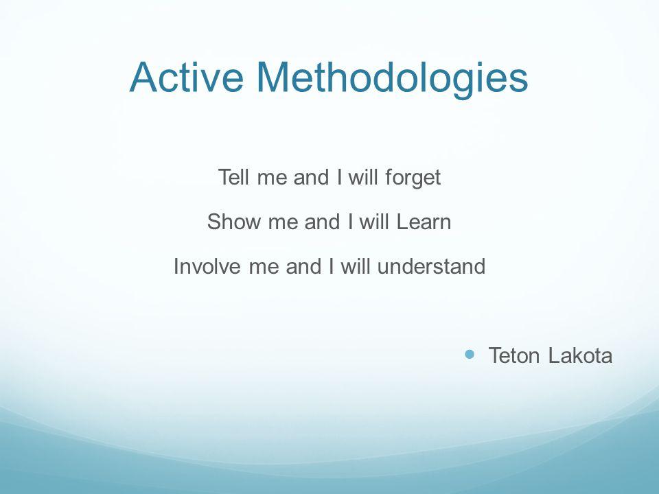 Active Methodologies Tell me and I will forget Show me and I will Learn Involve me and I will understand Teton Lakota