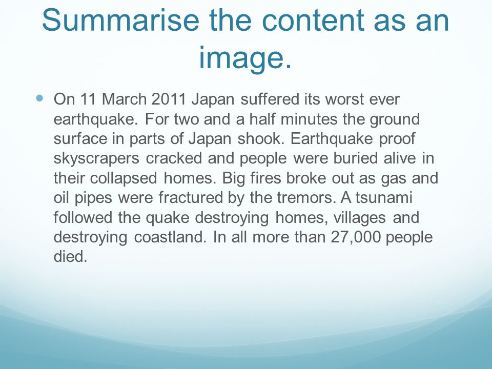 Summarise the content as an image. On 11 March 2011 Japan suffered its worst ever earthquake. For two and a half minutes the ground surface in parts o