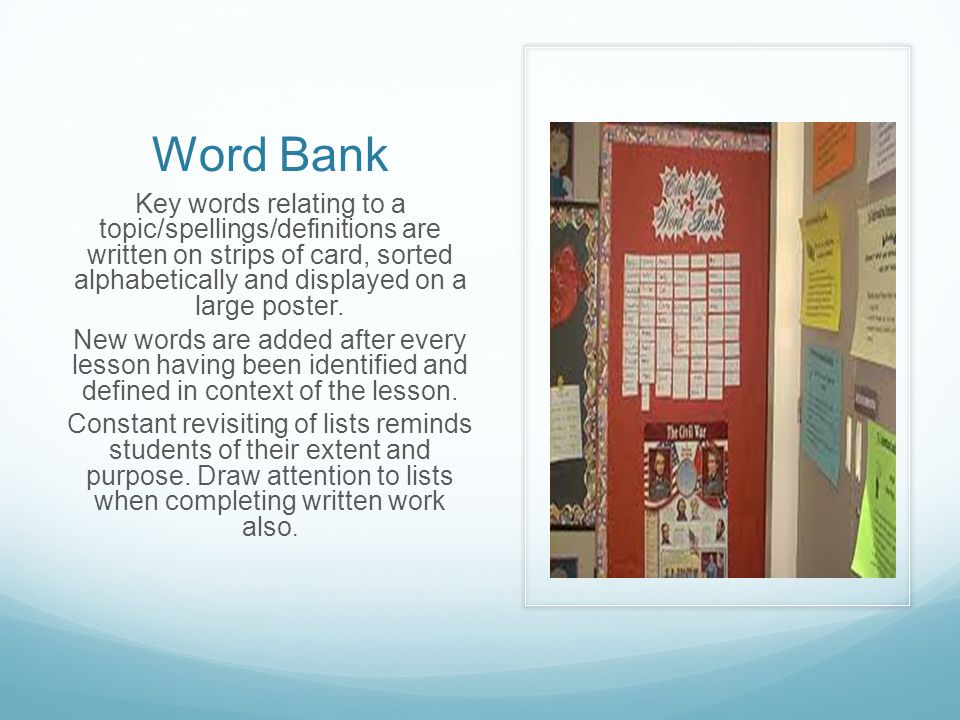 Word Bank Key words relating to a topic/spellings/definitions are written on strips of card, sorted alphabetically and displayed on a large poster. Ne