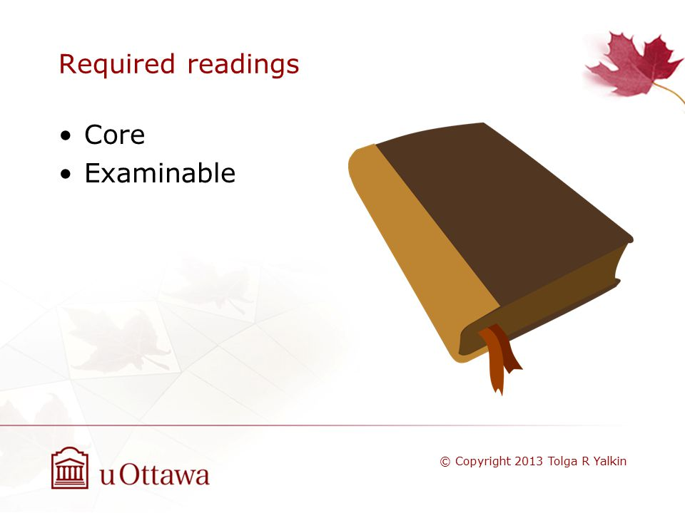 Required readings Core Examinable © Copyright 2013 Tolga R Yalkin