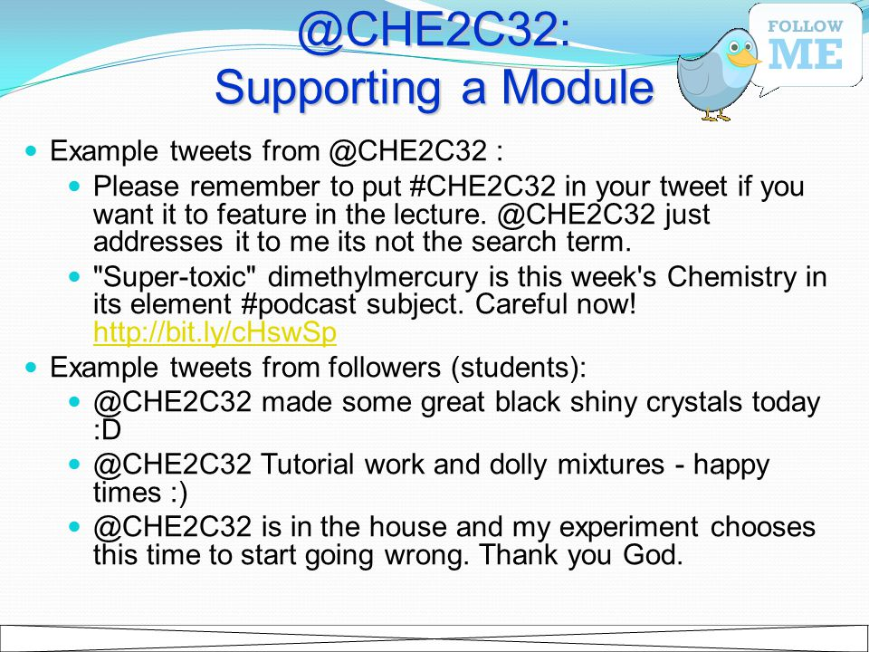 @CHE2C32: Supporting a Module Example tweets from @CHE2C32 : Please remember to put #CHE2C32 in your tweet if you want it to feature in the lecture. @