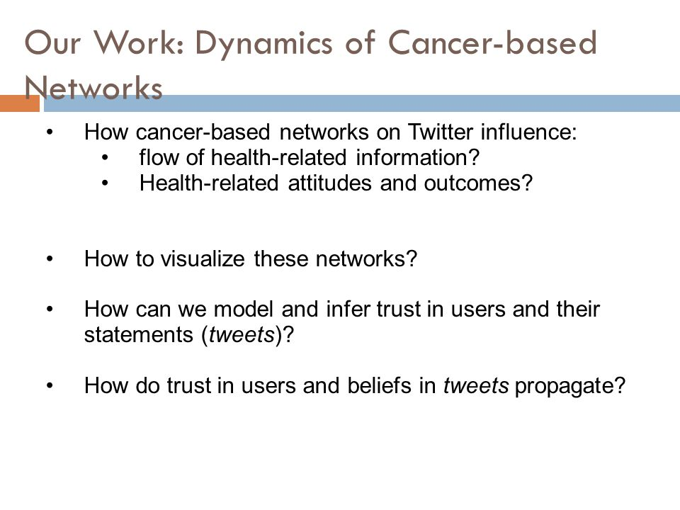 Our Work: Dynamics of Cancer-based Networks How cancer-based networks on Twitter influence: flow of health-related information.