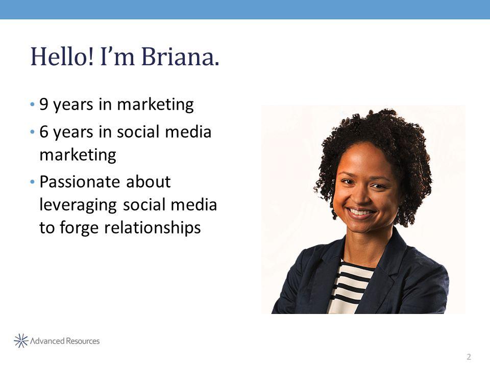 Hello. I'm Briana.