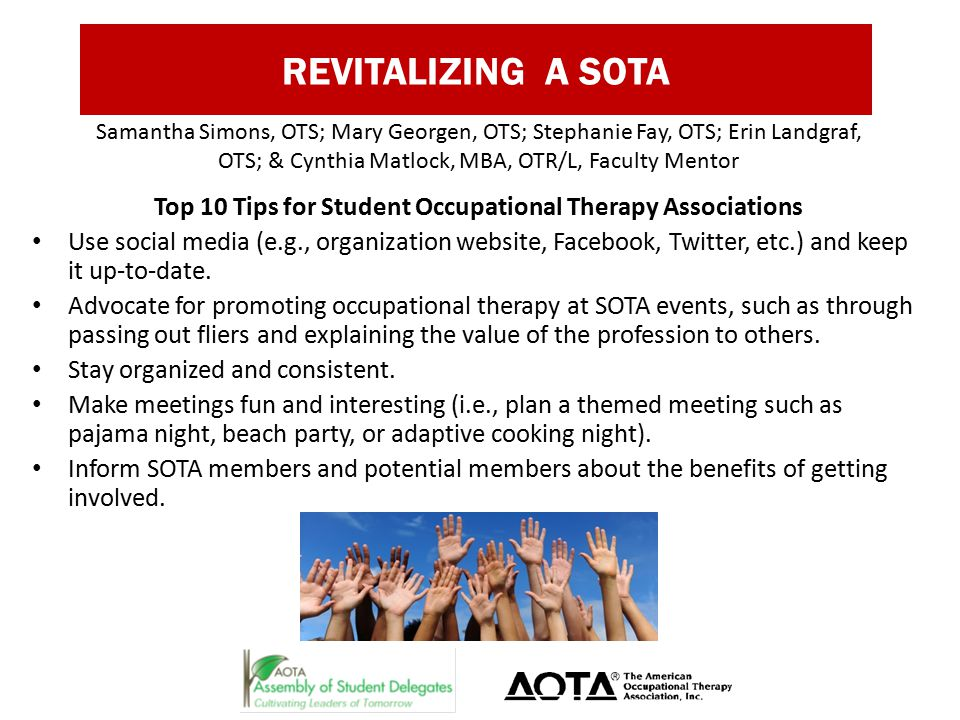 REVITALIZING A SOTA Top 10 Tips for Student Occupational Therapy Associations Use social media (e.g., organization website, Facebook, Twitter, etc.) and keep it up-to-date.
