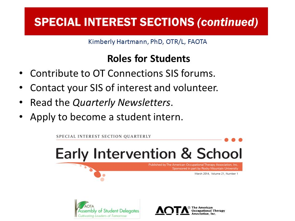SPECIAL INTEREST SECTIONS (continued) Roles for Students Contribute to OT Connections SIS forums.