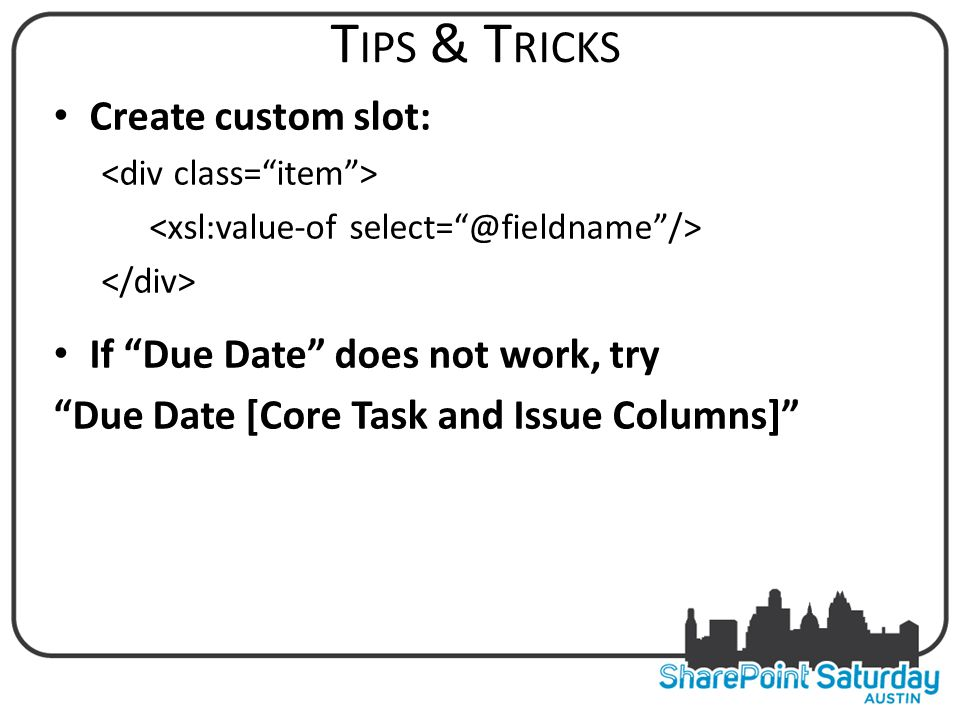 T IPS & T RICKS Create custom slot: If Due Date does not work, try Due Date [Core Task and Issue Columns] T IPS & T RICKS