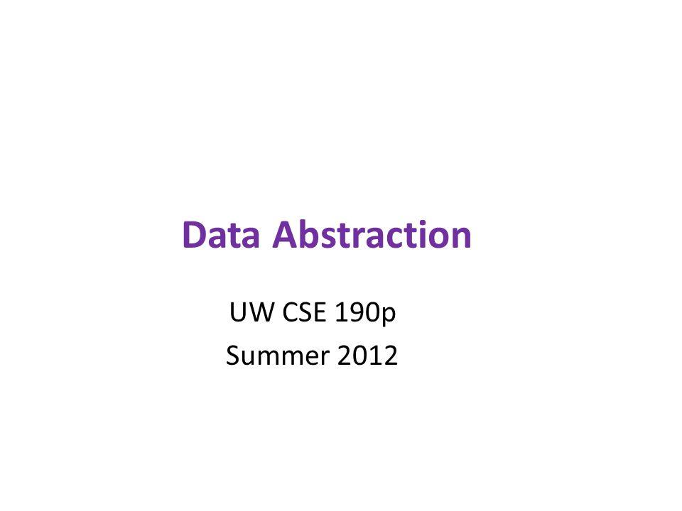 Data Abstraction UW CSE 190p Summer 2012
