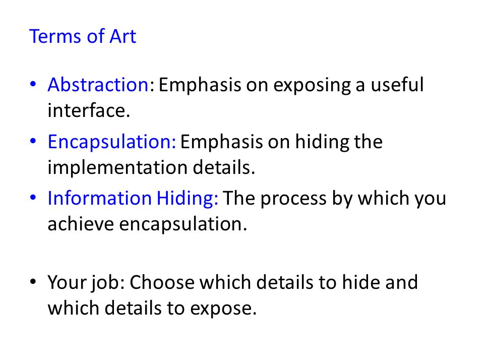 Abstraction: Emphasis on exposing a useful interface.