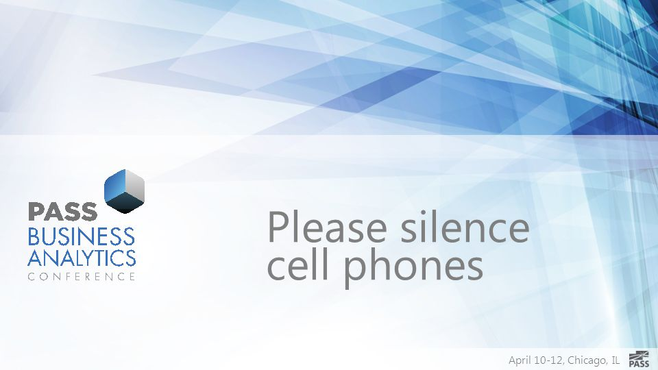 April 10-12, Chicago, IL Please silence cell phones