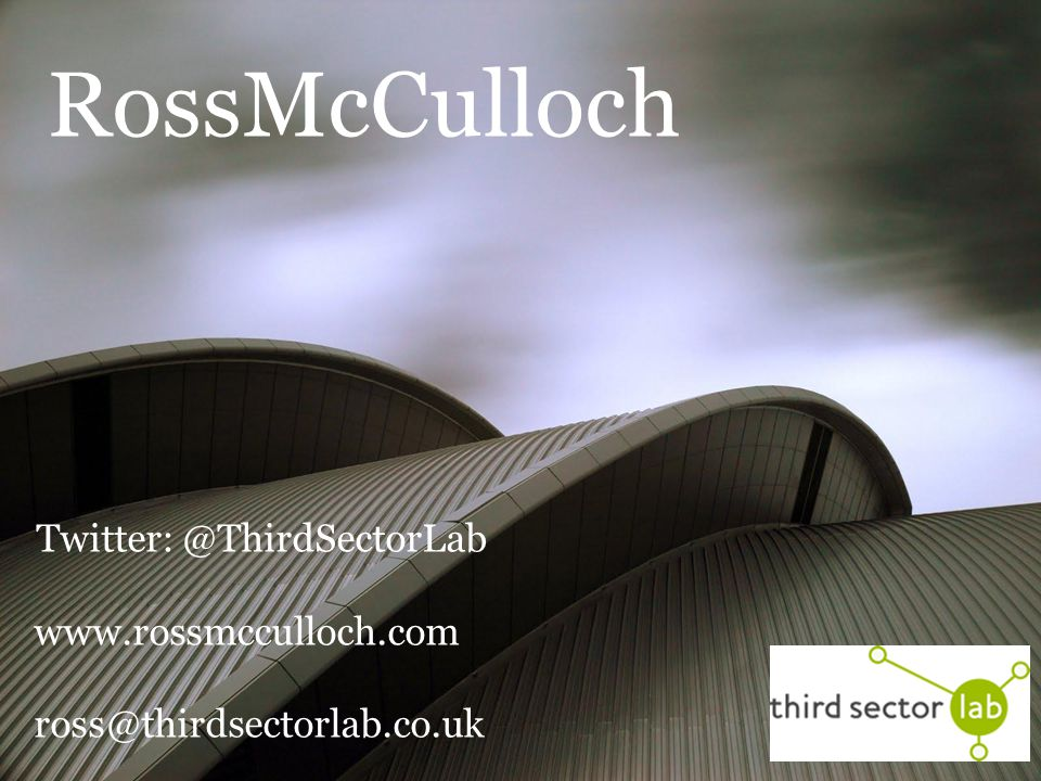 RossMcCulloch Twitter: @ThirdSectorLab www.rossmcculloch.com ross@thirdsectorlab.co.uk