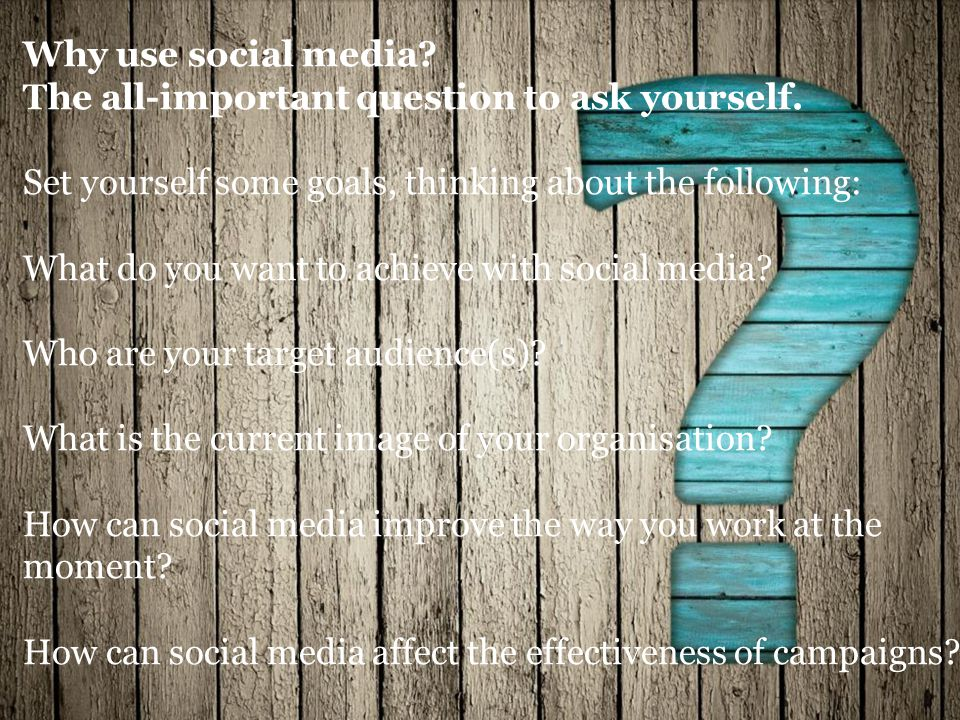 Why use social media. The all-important question to ask yourself.