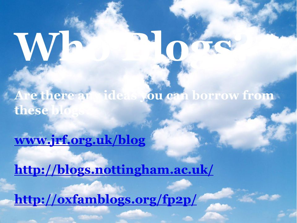 Who Blogs. Are there any ideas you can borrow from these blogs.