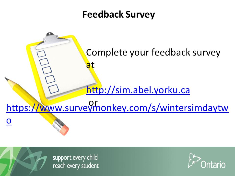 Feedback Survey Complete your feedback survey at http://sim.abel.yorku.ca or https://www.surveymonkey.com/s/wintersimdaytw o