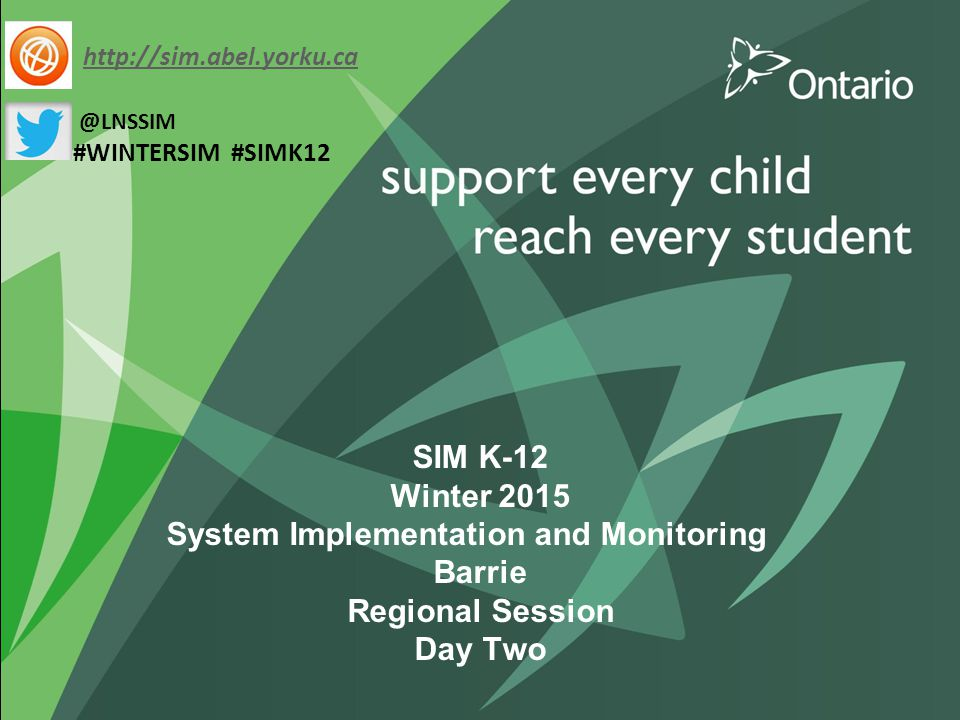 SIM K-12 Winter 2015 System Implementation and Monitoring Barrie Regional Session Day Two http://sim.abel.yorku.ca @LNSSIM #WINTERSIM #SIMK12