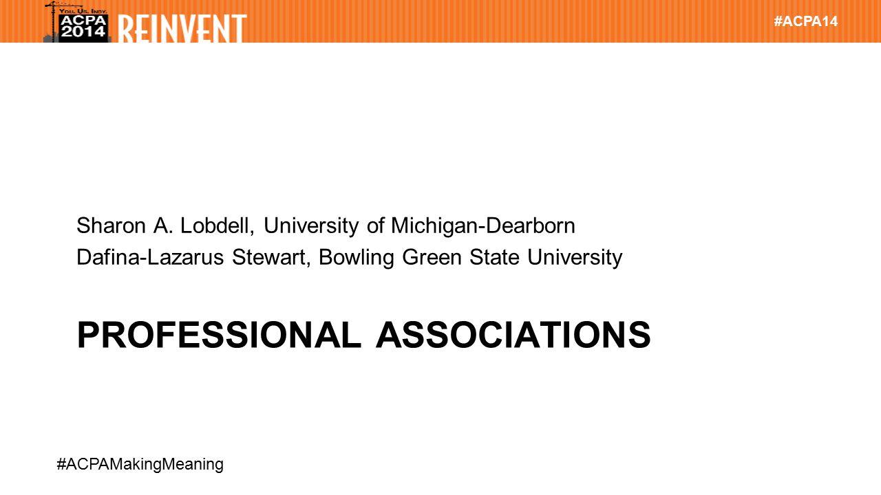 #ACPA14 #ACPAMakingMeaning PROFESSIONAL ASSOCIATIONS Sharon A.