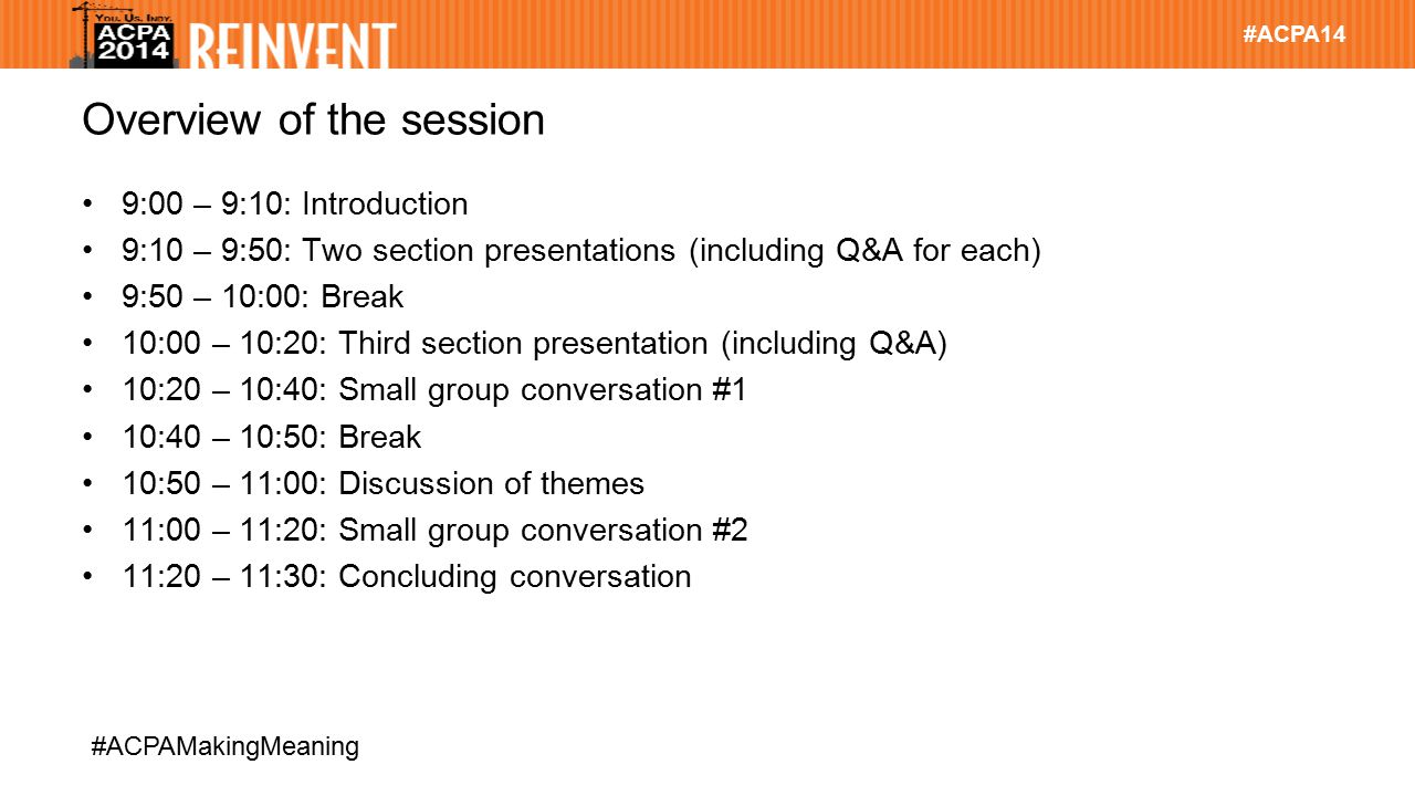 #ACPA14 #ACPAMakingMeaning Overview of the session 9:00 – 9:10: Introduction 9:10 – 9:50: Two section presentations (including Q&A for each) 9:50 – 10