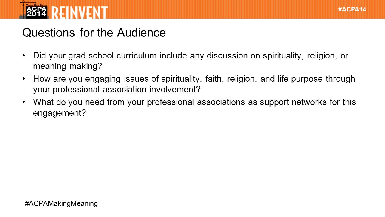 #ACPA14 #ACPAMakingMeaning Questions for the Audience Did your grad school curriculum include any discussion on spirituality, religion, or meaning making.