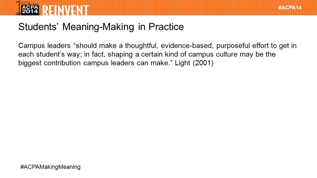 """#ACPA14 #ACPAMakingMeaning Students' Meaning-Making in Practice Campus leaders """"should make a thoughtful, evidence-based, purposeful effort to get in"""