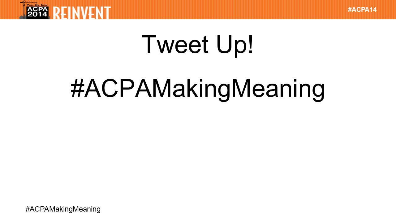 #ACPA14 #ACPAMakingMeaning Tweet Up! #ACPAMakingMeaning