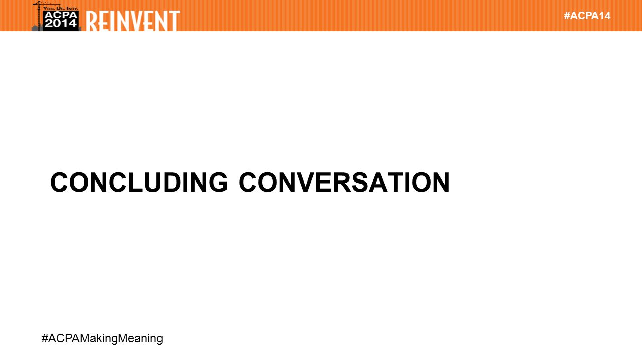 #ACPA14 #ACPAMakingMeaning Please Rate This Session in Guidebook 1.Find this session in Guidebook 2.Scroll to bottom and click on Rate this session 3.Complete Session Feedback Form Web link: http://m.guidebook.com/guide/14765