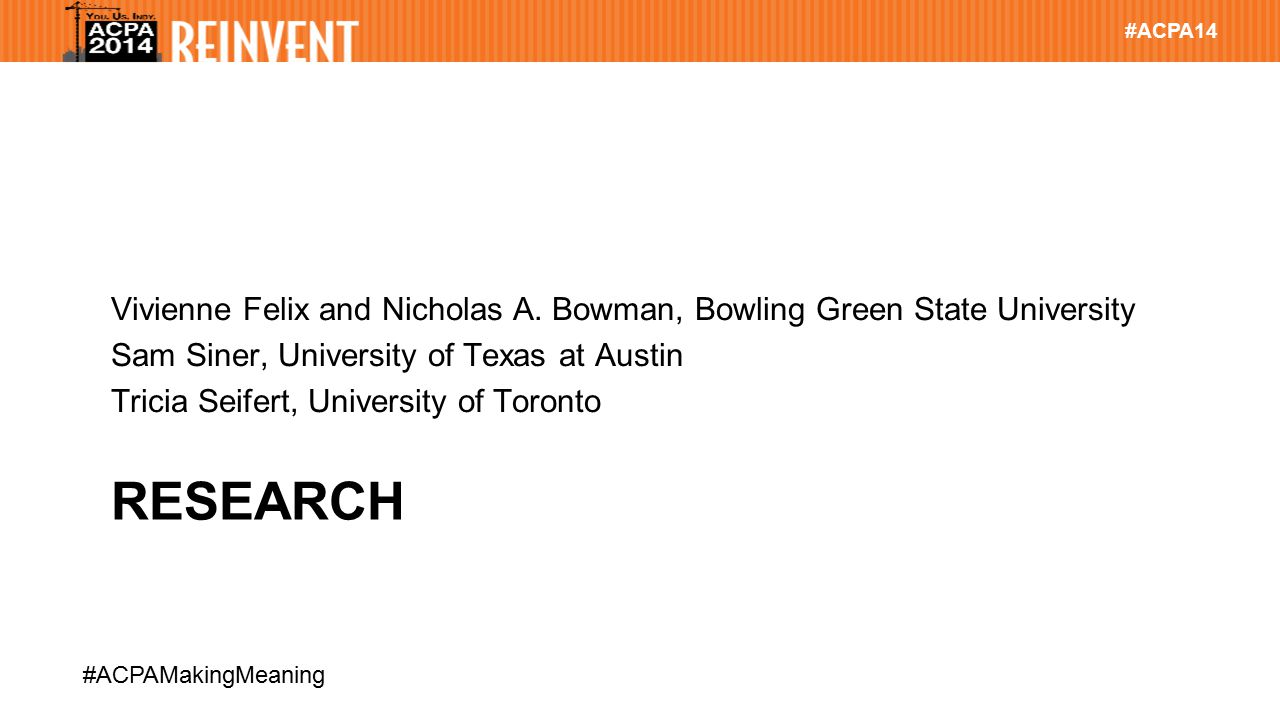 #ACPA14 #ACPAMakingMeaning RESEARCH Vivienne Felix and Nicholas A. Bowman, Bowling Green State University Sam Siner, University of Texas at Austin Tri