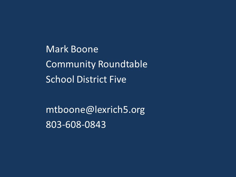 Mark Boone Community Roundtable School District Five mtboone@lexrich5.org 803-608-0843