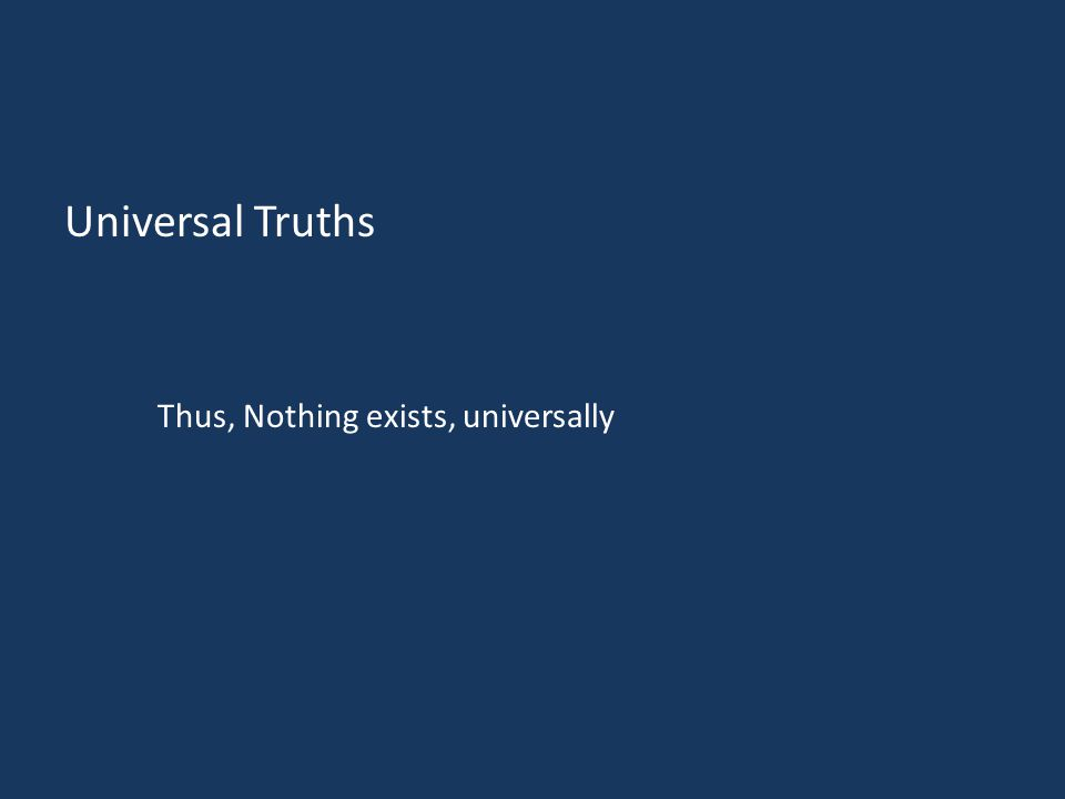 Universal Truths Thus, Nothing exists, universally