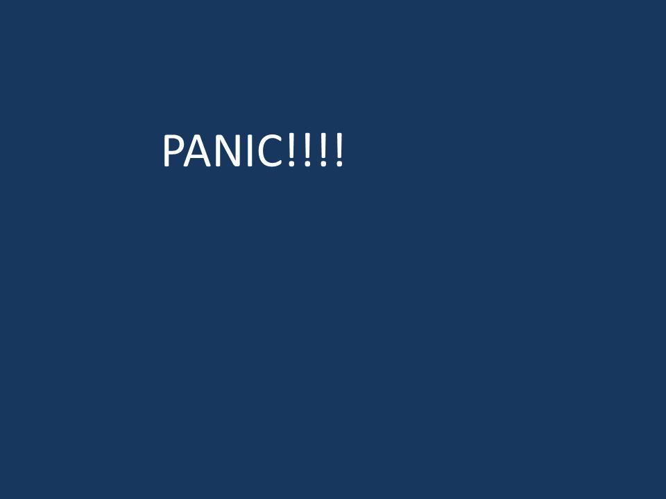 PANIC!!!!