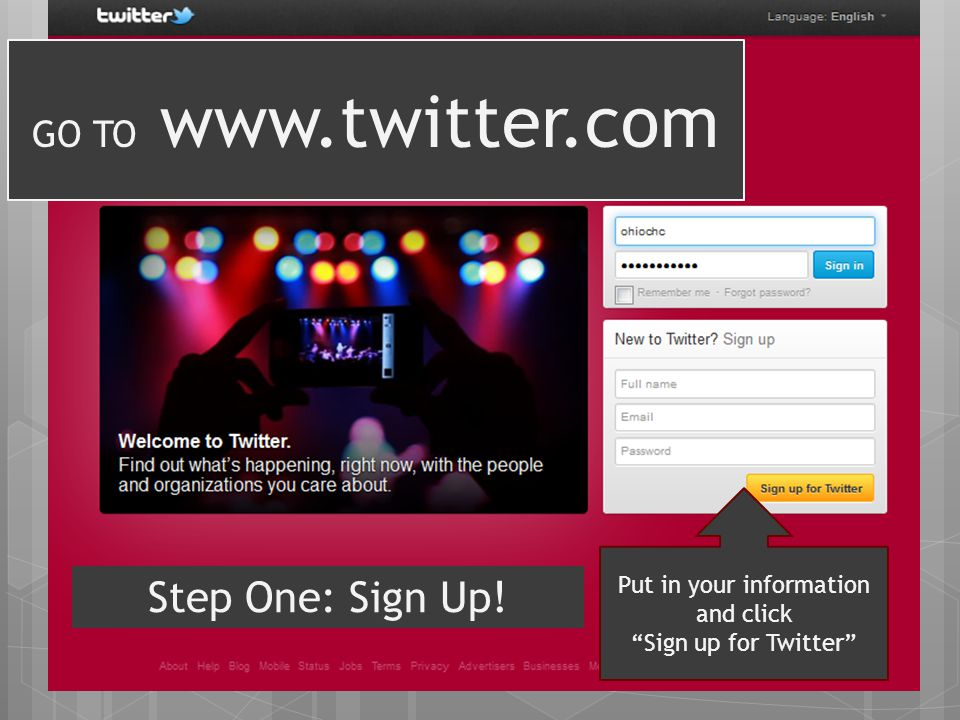 GO TO www.twitter.com Put in your information and click Sign up for Twitter Step One: Sign Up!