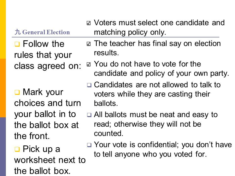 九 General Election Voters must select one candidate and matching policy only. The teacher has final say on election results. You do not have to vote f