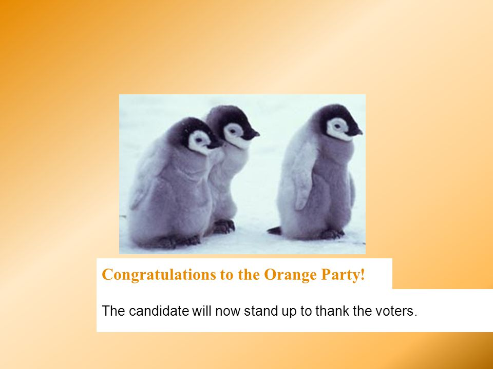 Congratulations to the Orange Party! The candidate will now stand up to thank the voters.