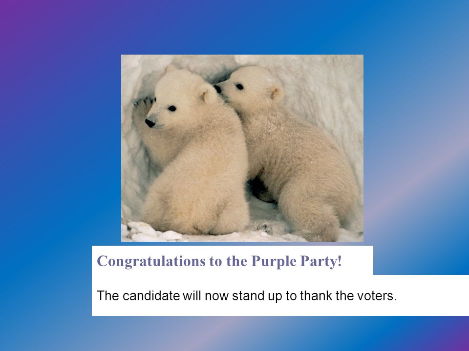 Congratulations to the Purple Party! The candidate will now stand up to thank the voters.