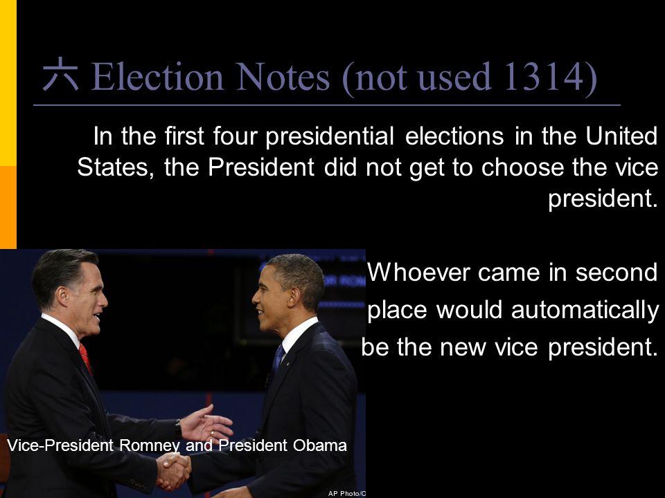 六 Election Notes (not used 1314) In the first four presidential elections in the United States, the President did not get to choose the vice president