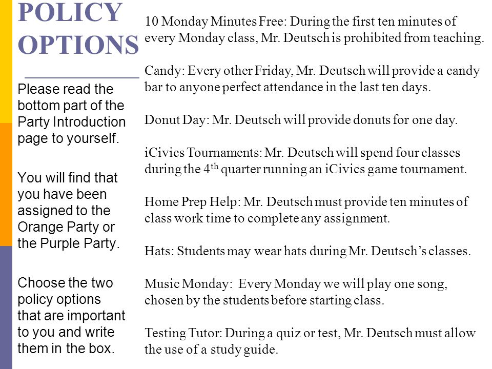 POLICY OPTIONS Please read the bottom part of the Party Introduction page to yourself. You will find that you have been assigned to the Orange Party o