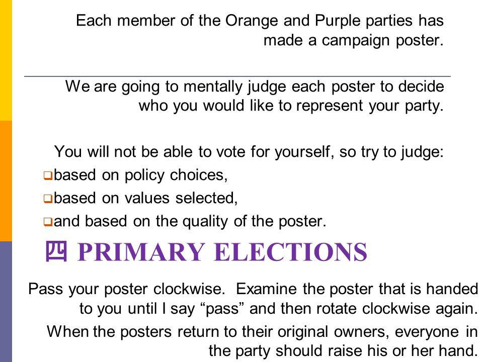 四 PRIMARY ELECTIONS Each member of the Orange and Purple parties has made a campaign poster. We are going to mentally judge each poster to decide who