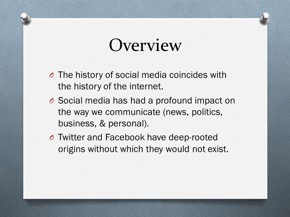Overview O The history of social media coincides with the history of the internet.