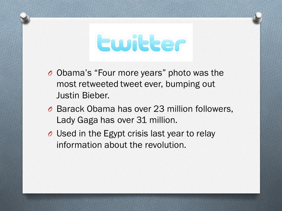 O Obama's Four more years photo was the most retweeted tweet ever, bumping out Justin Bieber.