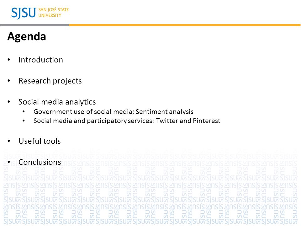 SJSU Washington Square Agenda Introduction Research projects Social media analytics Government use of social media: Sentiment analysis Social media an