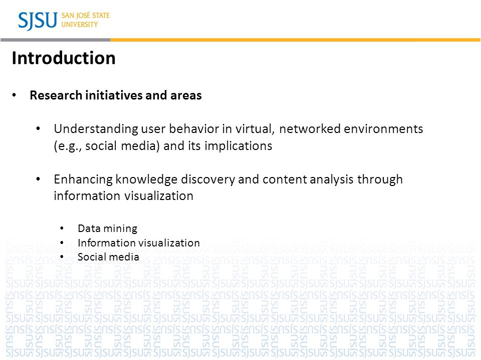 SJSU Washington Square Introduction Research initiatives and areas Understanding user behavior in virtual, networked environments (e.g., social media)