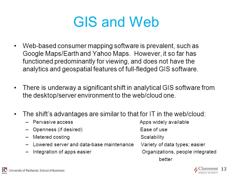 University of Redlands, School of Business GIS and Web Web-based consumer mapping software is prevalent, such as Google Maps/Earth and Yahoo Maps.