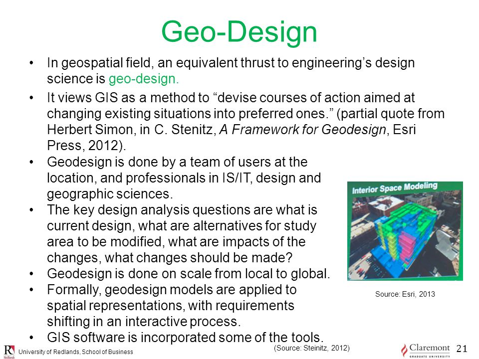 University of Redlands, School of Business Geo-Design In geospatial field, an equivalent thrust to engineering's design science is geo-design.