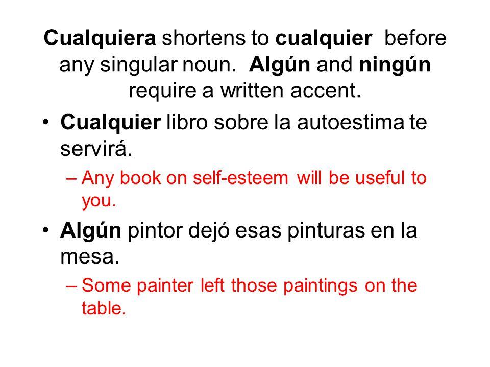 Cualquiera shortens to cualquier before any singular noun. Algún and ningún require a written accent. Cualquier libro sobre la autoestima te servirá.