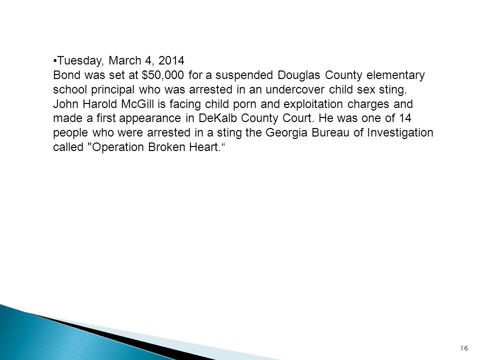 16 Tuesday, March 4, 2014 Bond was set at $50,000 for a suspended Douglas County elementary school principal who was arrested in an undercover child sex sting.