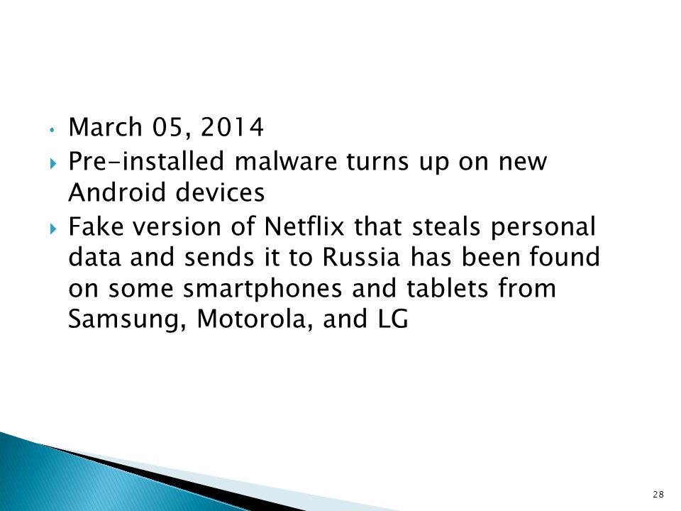 March 05, 2014  Pre-installed malware turns up on new Android devices  Fake version of Netflix that steals personal data and sends it to Russia has