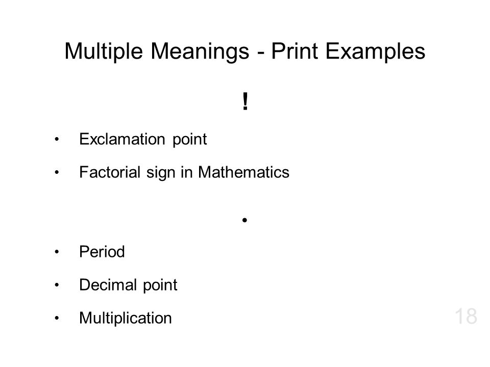 Multiple Meanings - Print Examples ! Exclamation point Factorial sign in Mathematics. Period Decimal point Multiplication 18
