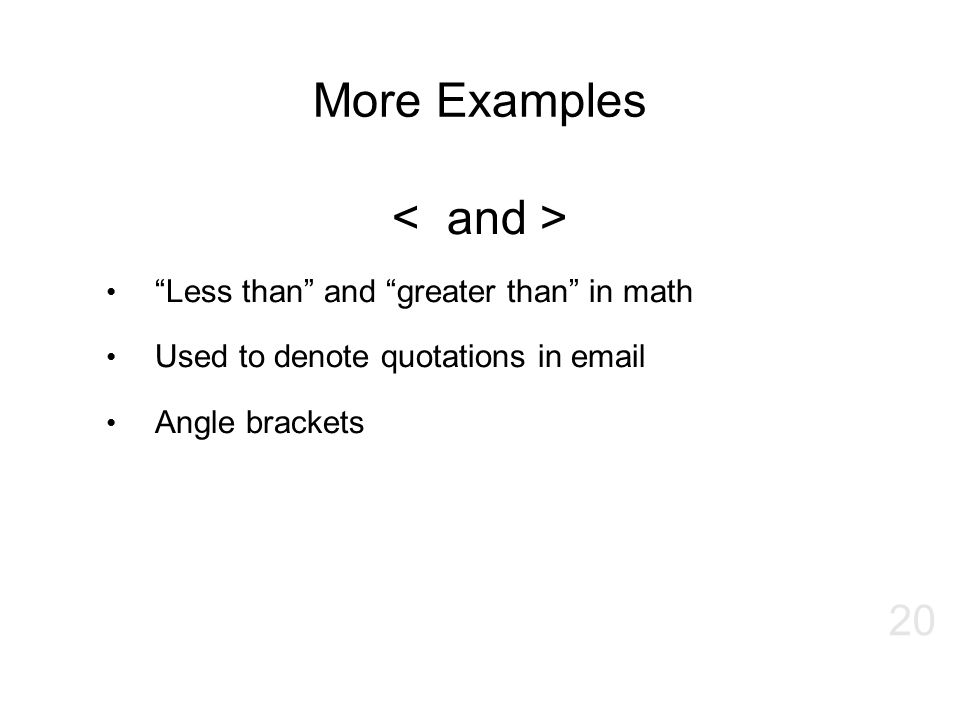 "More Examples ""Less than"" and ""greater than"" in math Used to denote quotations in email Angle brackets 20"