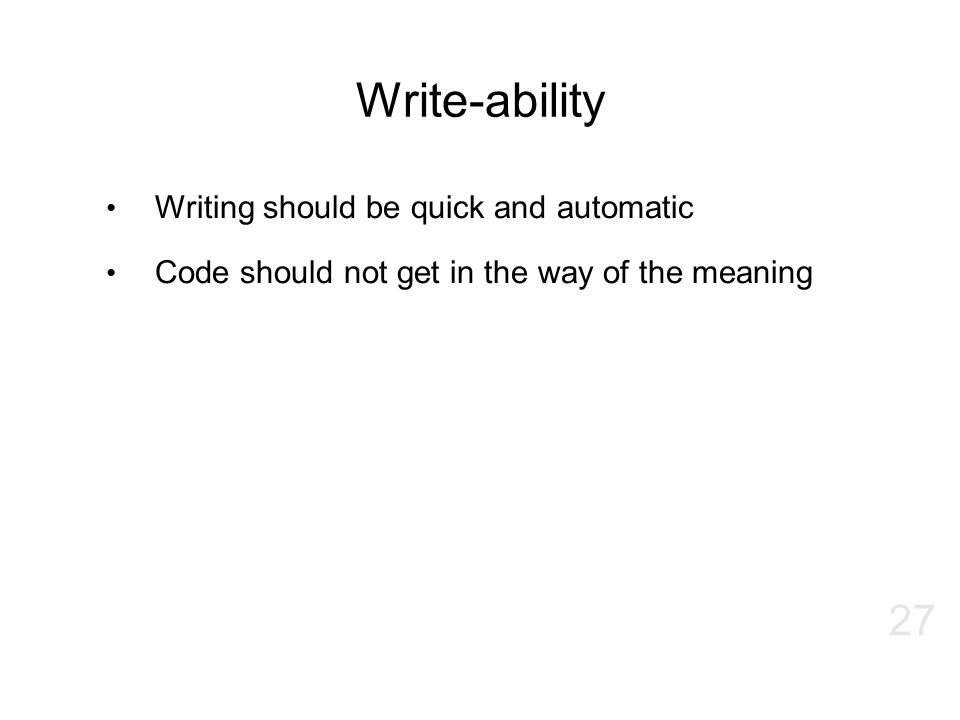 Write-ability Writing should be quick and automatic Code should not get in the way of the meaning 27