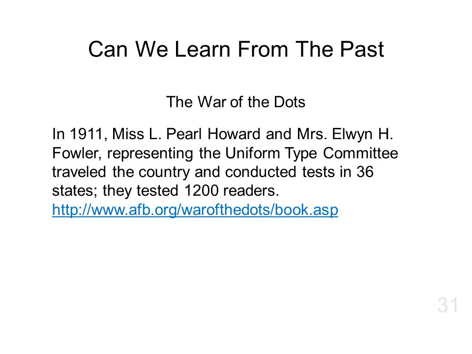 Can We Learn From The Past The War of the Dots In 1911, Miss L. Pearl Howard and Mrs. Elwyn H. Fowler, representing the Uniform Type Committee travele